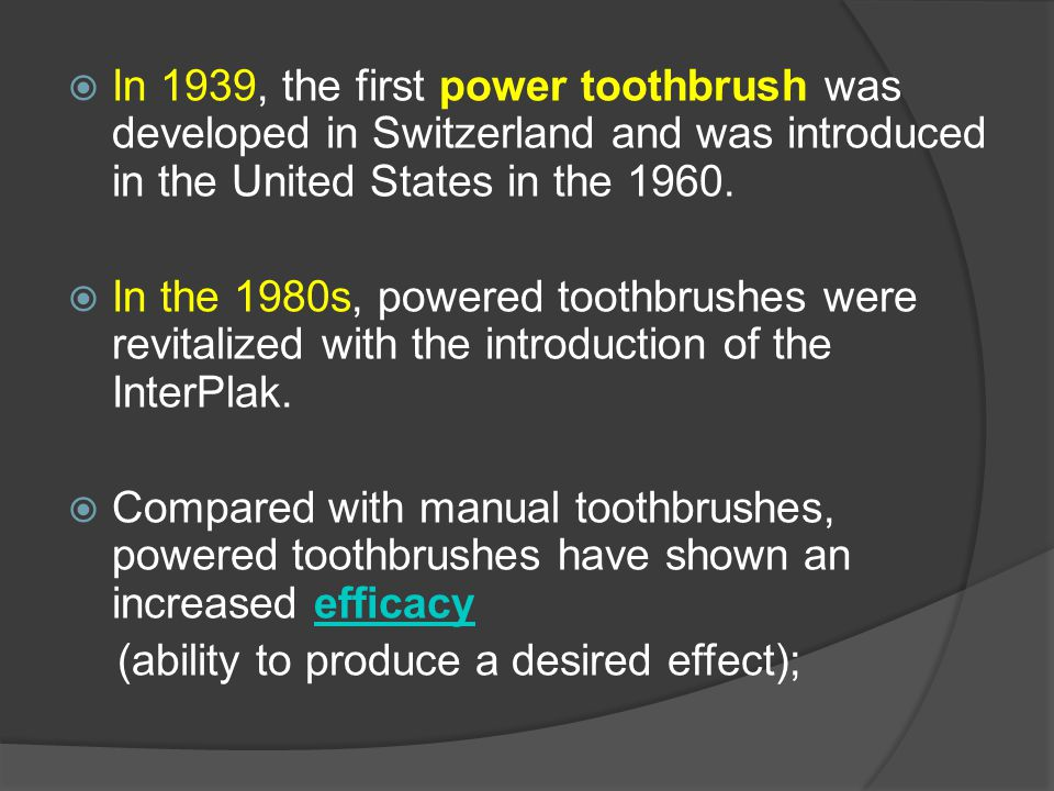  In 1939, the first power toothbrush was developed in Switzerland and was introduced in the United States in the 1960.