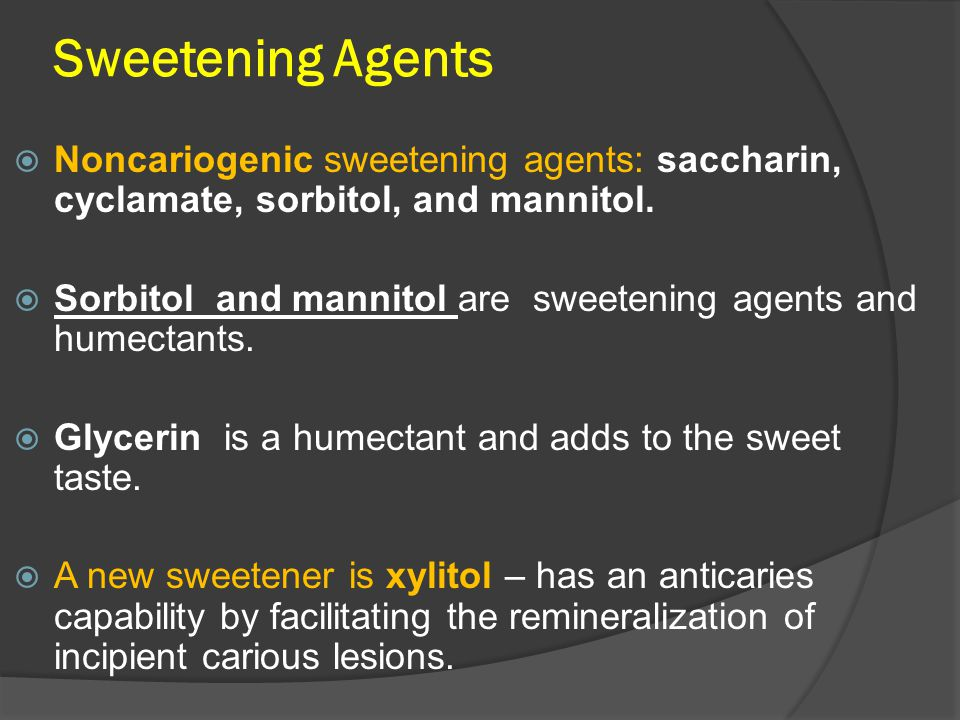 Sweetening Agents  Noncariogenic sweetening agents: saccharin, cyclamate, sorbitol, and mannitol.