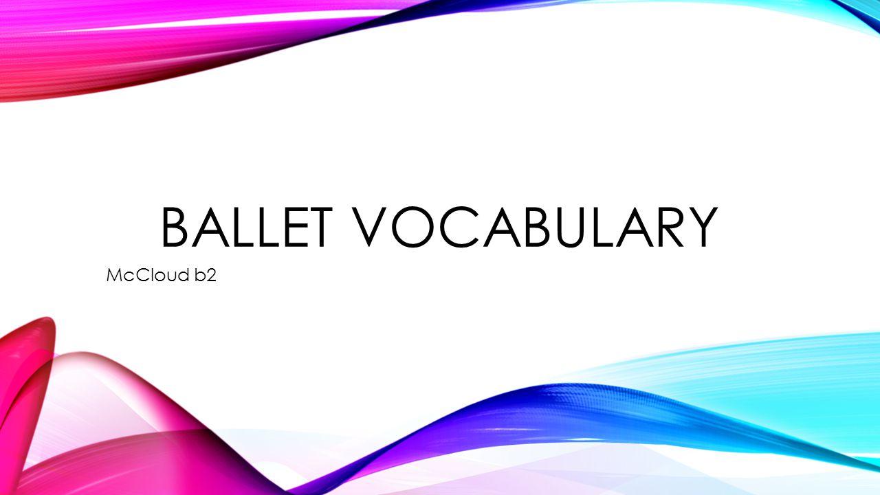 BALLET VOCABULARY McCloud b2