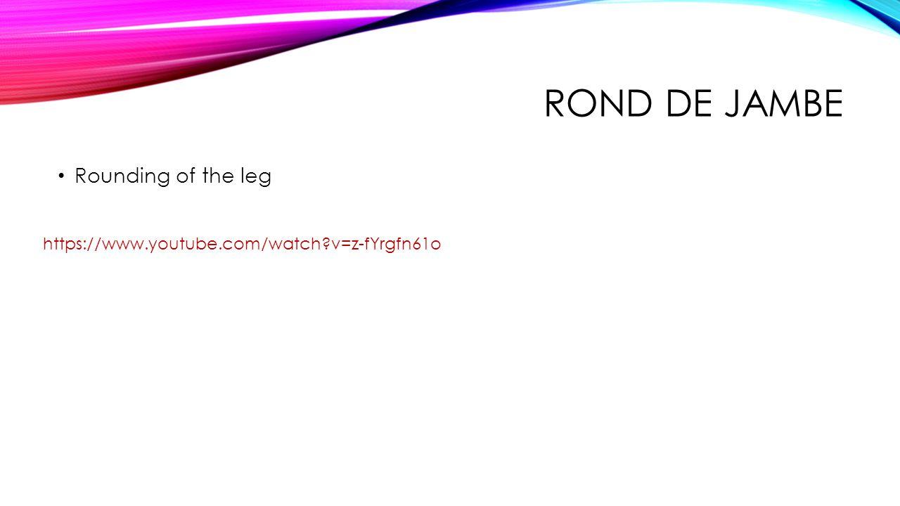 ROND DE JAMBE Rounding of the leg https://www.youtube.com/watch?v=z-fYrgfn61o