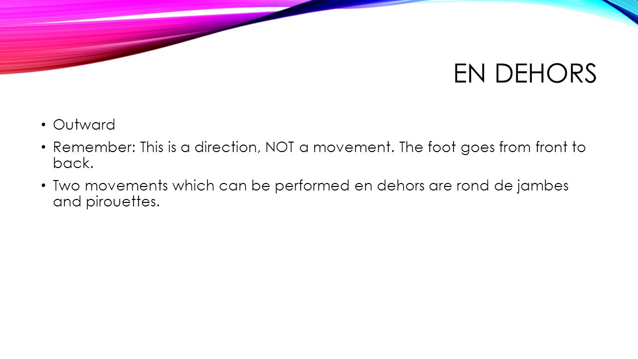EN DEHORS Outward Remember: This is a direction, NOT a movement.