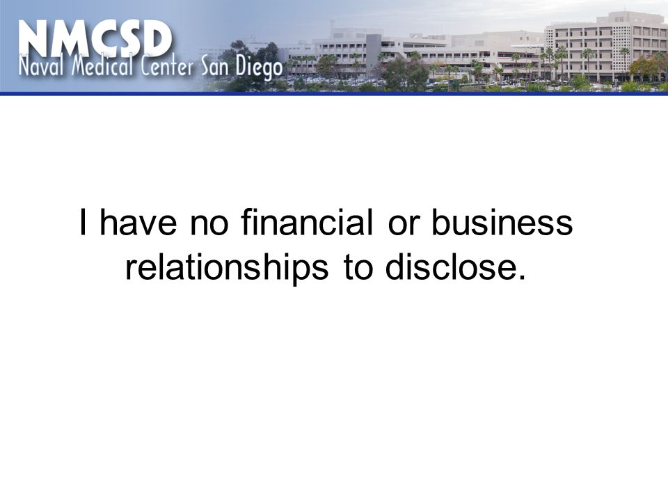 I have no financial or business relationships to disclose.