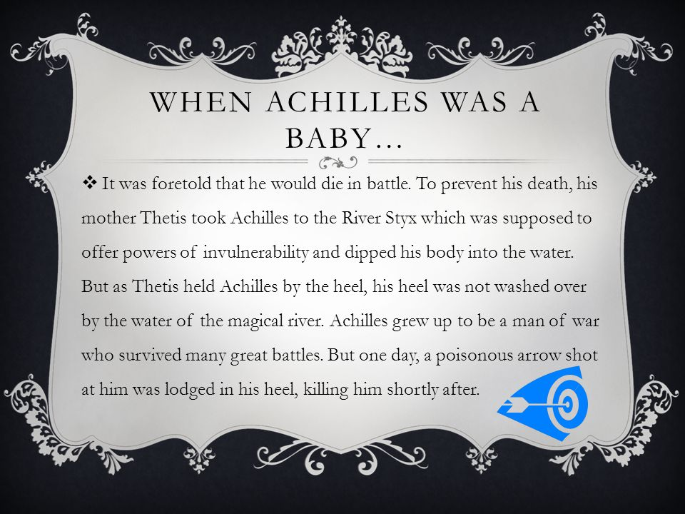 WHEN ACHILLES WAS A BABY…  It was foretold that he would die in battle.