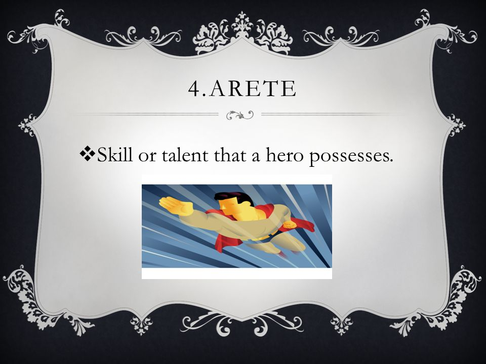 4.ARETE  Skill or talent that a hero possesses.