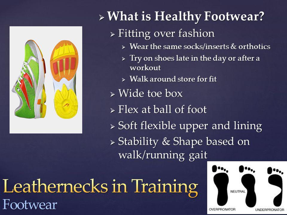  Fitting Footwear  Appropriate heel  Big heel = toe run  Less heel= slower runners & walk/run programs  6 mo.
