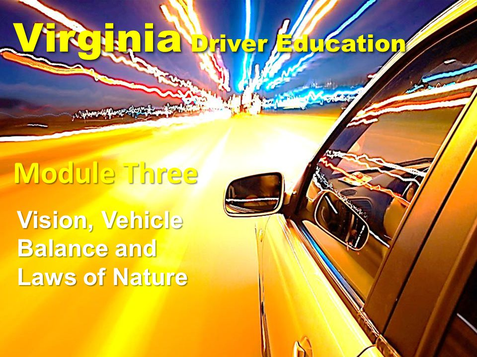 Virginia Driver Education Vision, Vehicle Balance and Laws of Nature Module Three