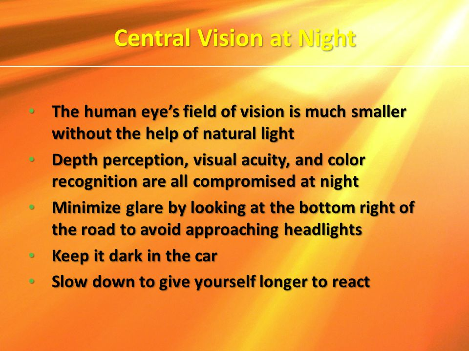Central Vision at Night The human eye's field of vision is much smaller without the help of natural light The human eye's field of vision is much smal