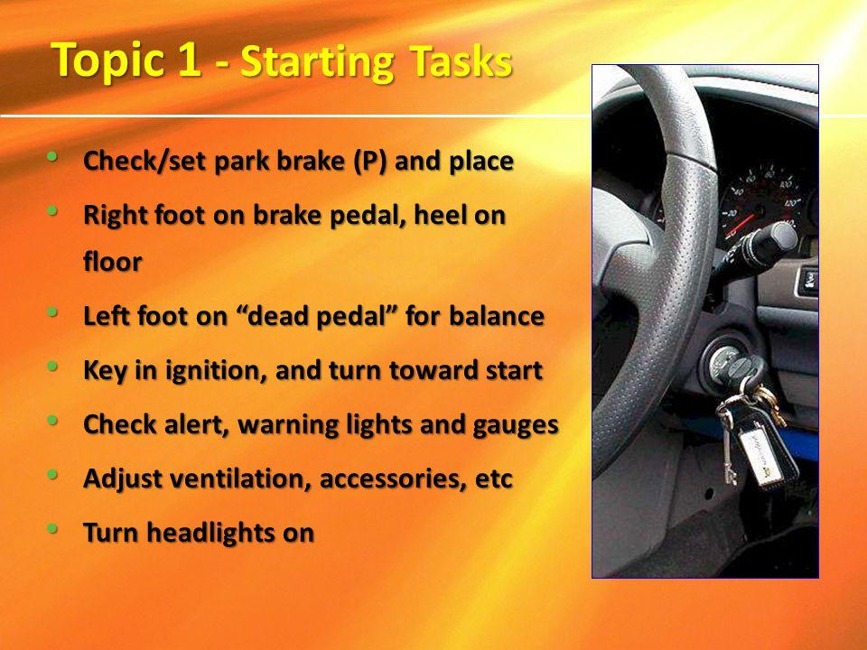 Check/set park brake (P) and place Check/set park brake (P) and place Right foot on brake pedal, heel on floor Right foot on brake pedal, heel on floo