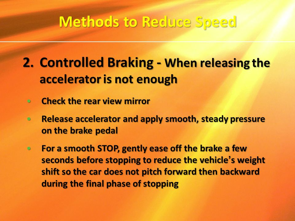 2.Controlled Braking - When releasing the accelerator is not enough Check the rear view mirrorCheck the rear view mirror Release accelerator and apply