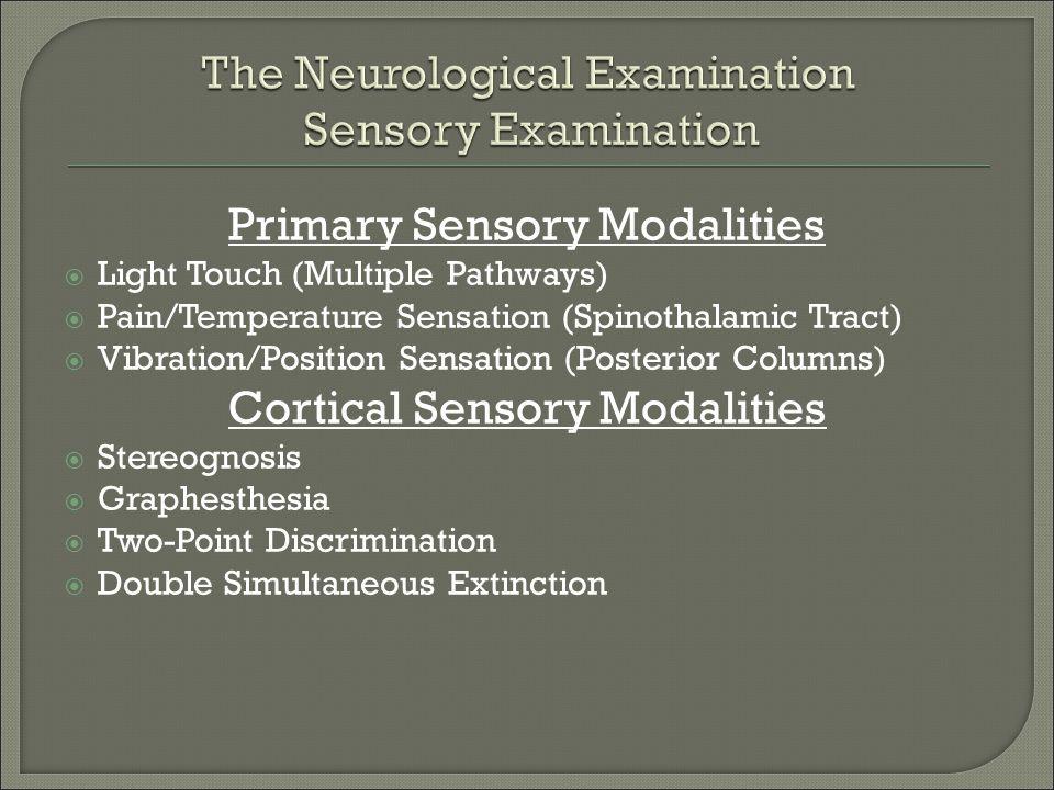 Primary Sensory Modalities  Light Touch (Multiple Pathways)  Pain/Temperature Sensation (Spinothalamic Tract)  Vibration/Position Sensation (Poster