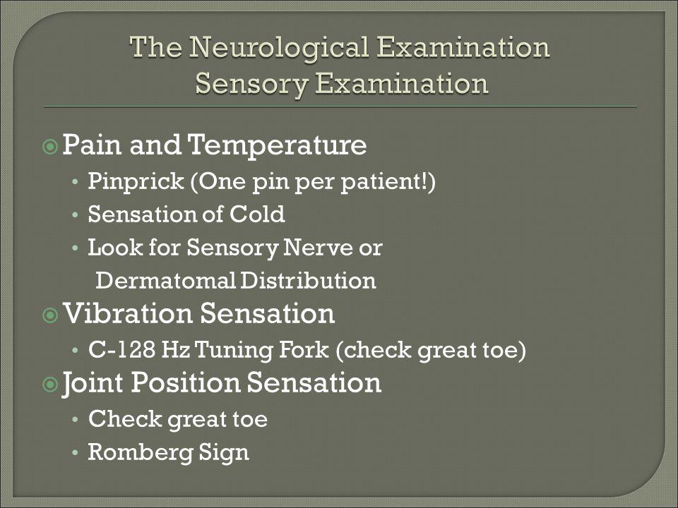  Pain and Temperature Pinprick (One pin per patient!) Sensation of Cold Look for Sensory Nerve or Dermatomal Distribution  Vibration Sensation C-128