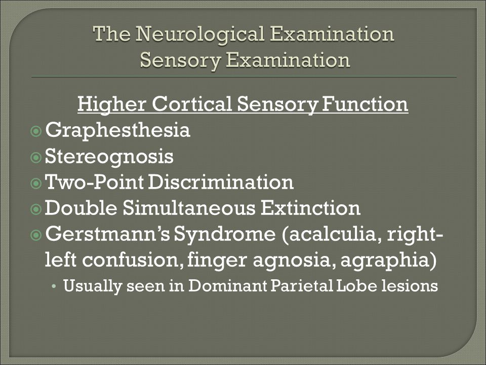 Higher Cortical Sensory Function  Graphesthesia  Stereognosis  Two-Point Discrimination  Double Simultaneous Extinction  Gerstmann's Syndrome (ac