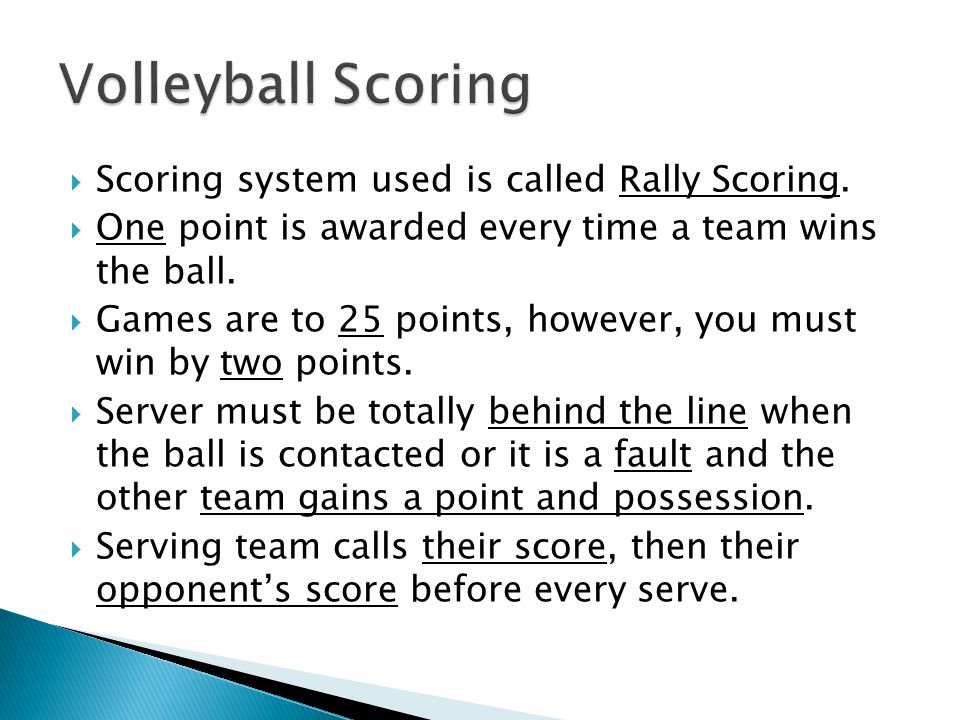  Scoring system used is called Rally Scoring.