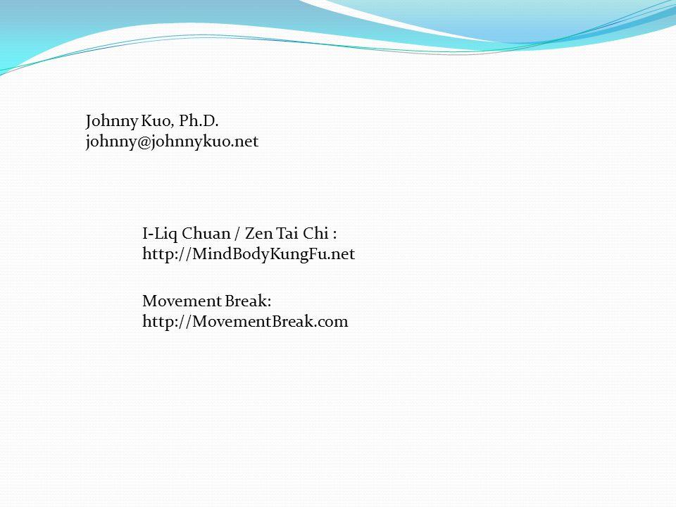 I-Liq Chuan / Zen Tai Chi : http://MindBodyKungFu.net Johnny Kuo, Ph.D. johnny@johnnykuo.net Movement Break: http://MovementBreak.com