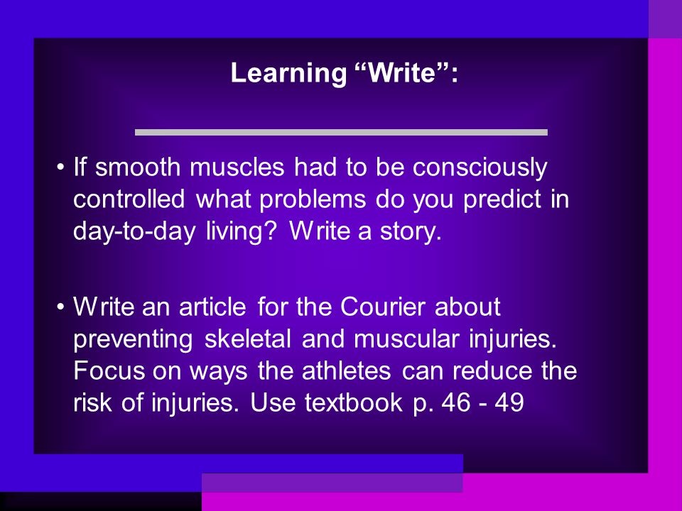 """Learning """"Write"""": If smooth muscles had to be consciously controlled what problems do you predict in day-to-day living? Write a story. Write an articl"""