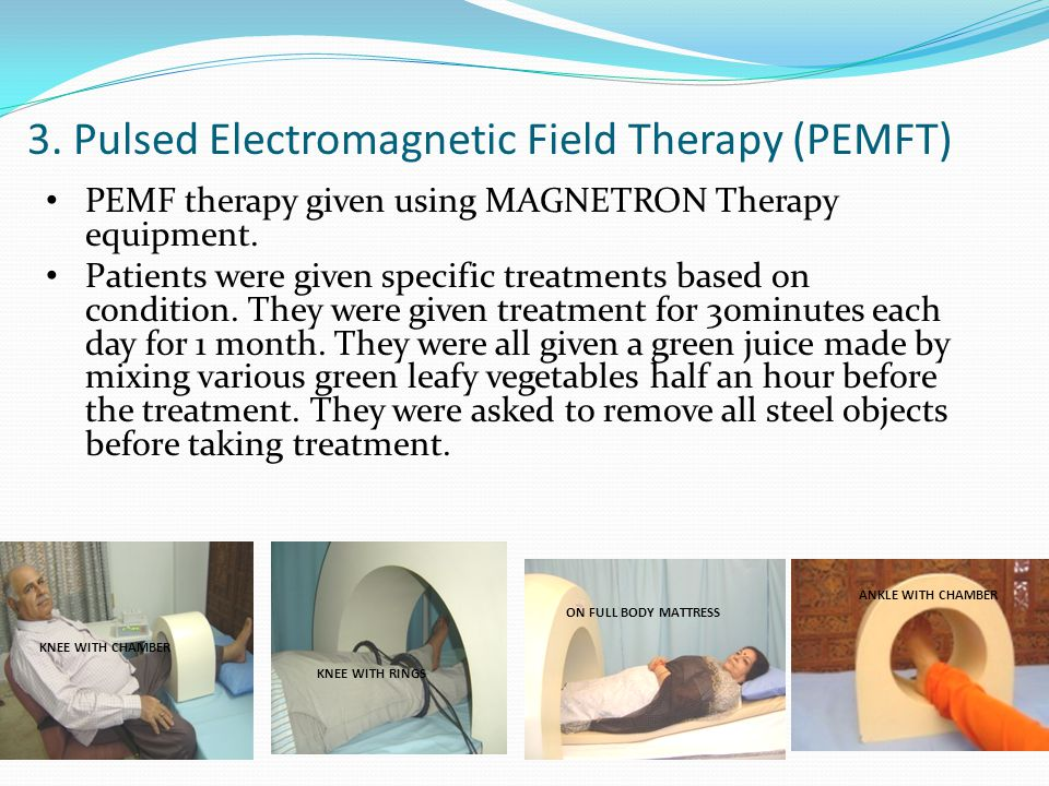 3. Pulsed Electromagnetic Field Therapy (PEMFT) PEMF therapy given using MAGNETRON Therapy equipment. Patients were given specific treatments based on