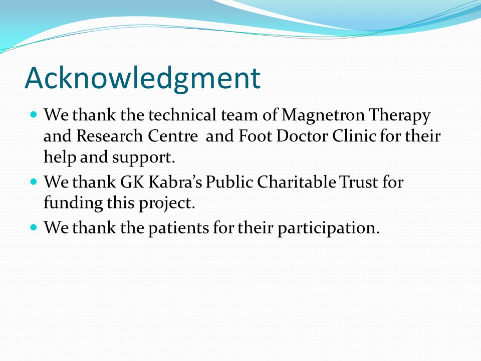 Acknowledgment We thank the technical team of Magnetron Therapy and Research Centre and Foot Doctor Clinic for their help and support. We thank GK Kab