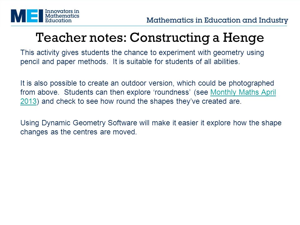 Teacher notes: Constructing a Henge This activity gives students the chance to experiment with geometry using pencil and paper methods.
