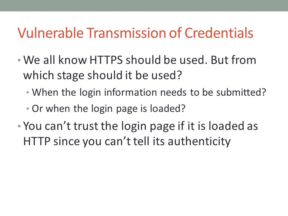 Vulnerable Transmission of Credentials We all know HTTPS should be used. But from which stage should it be used? When the login information needs to b