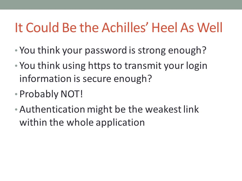 It Could Be the Achilles' Heel As Well You think your password is strong enough? You think using https to transmit your login information is secure en