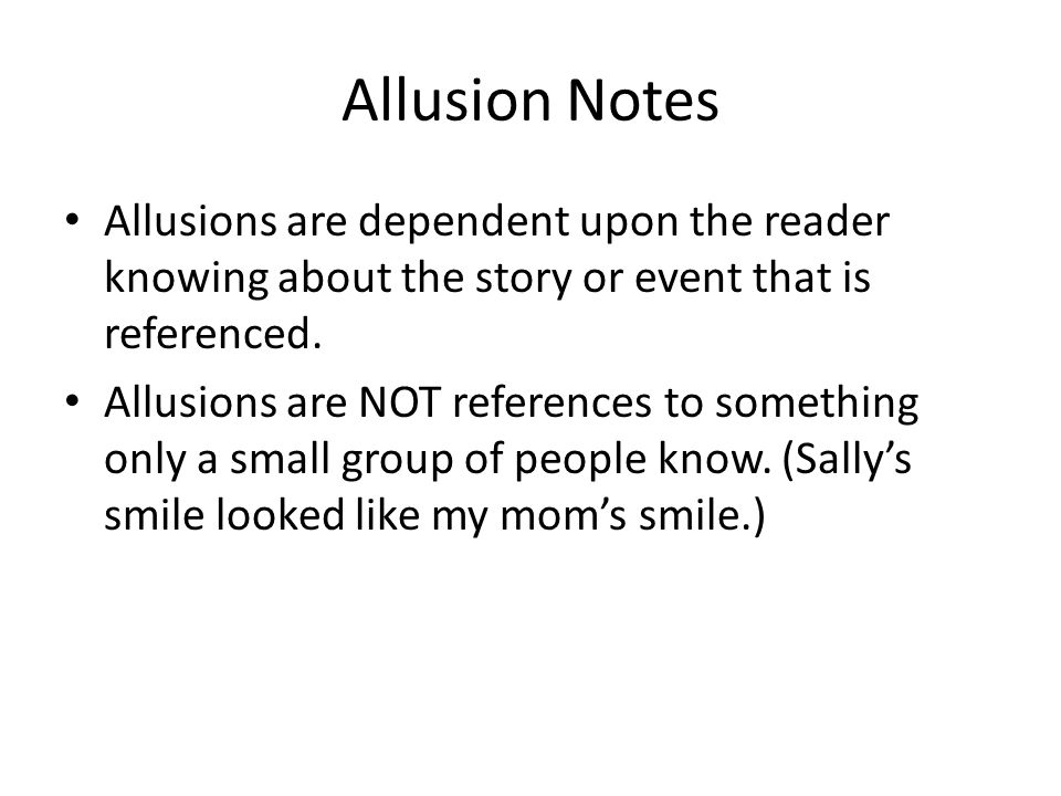 Allusion Notes Allusions are dependent upon the reader knowing about the story or event that is referenced.