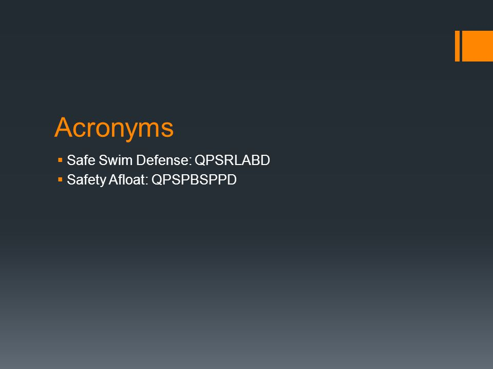 Acronyms  Safe Swim Defense: QPSRLABD  Safety Afloat: QPSPBSPPD