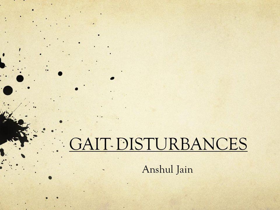 GAIT DISTURBANCES Anshul Jain