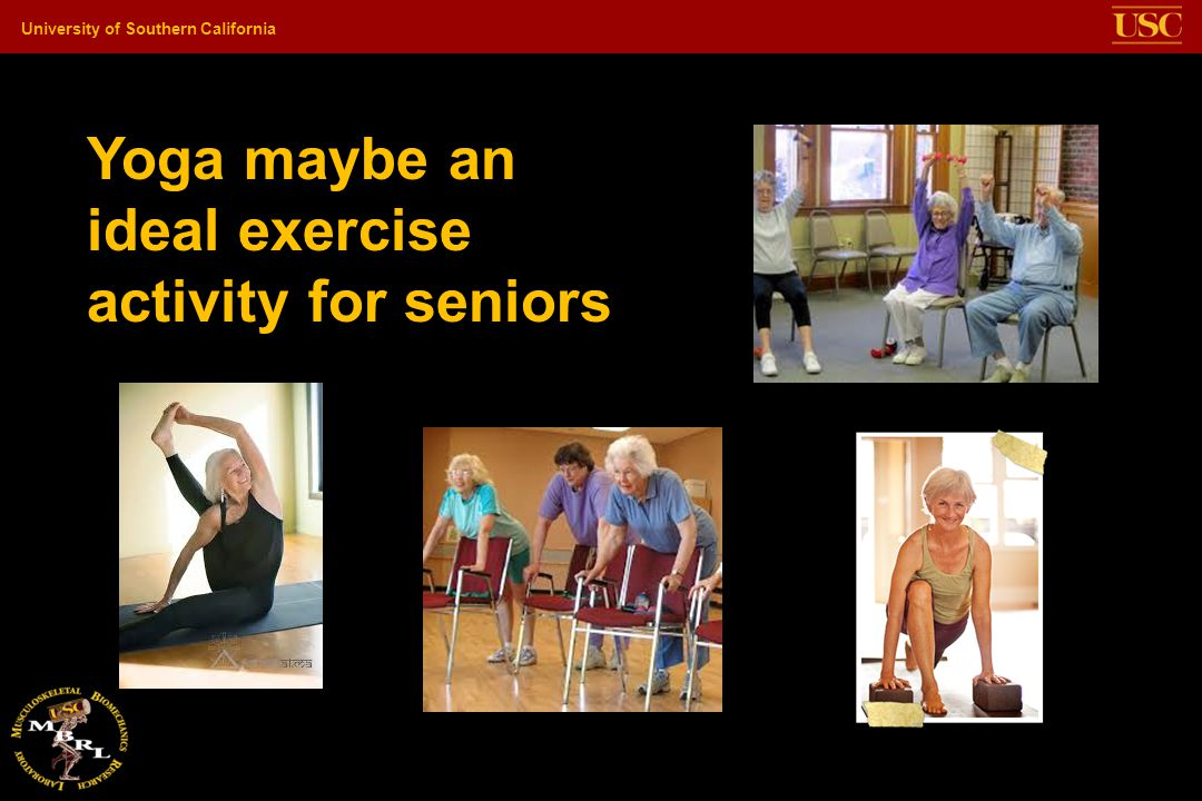 University of Southern California Yoga maybe an ideal exercise activity for seniors