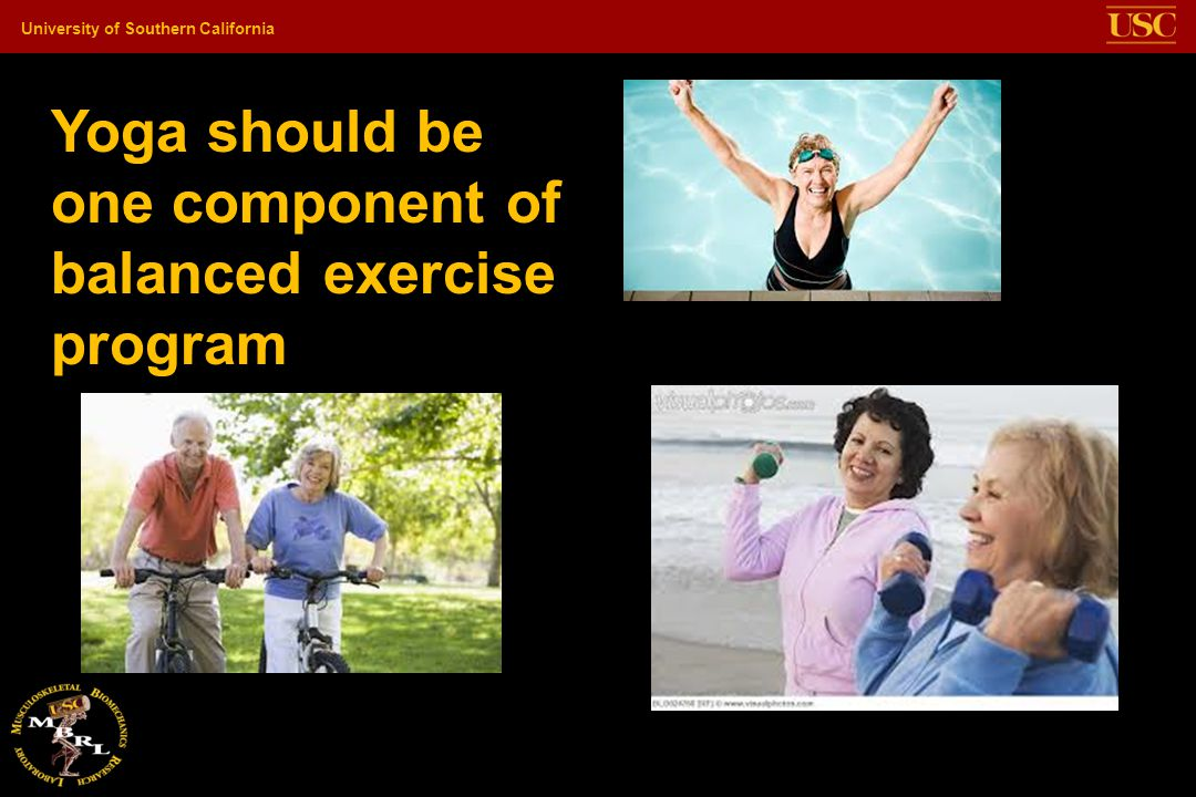 University of Southern California Yoga should be one component of balanced exercise program
