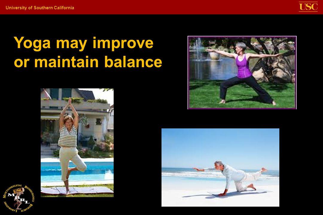 University of Southern California Yoga may improve or maintain balance