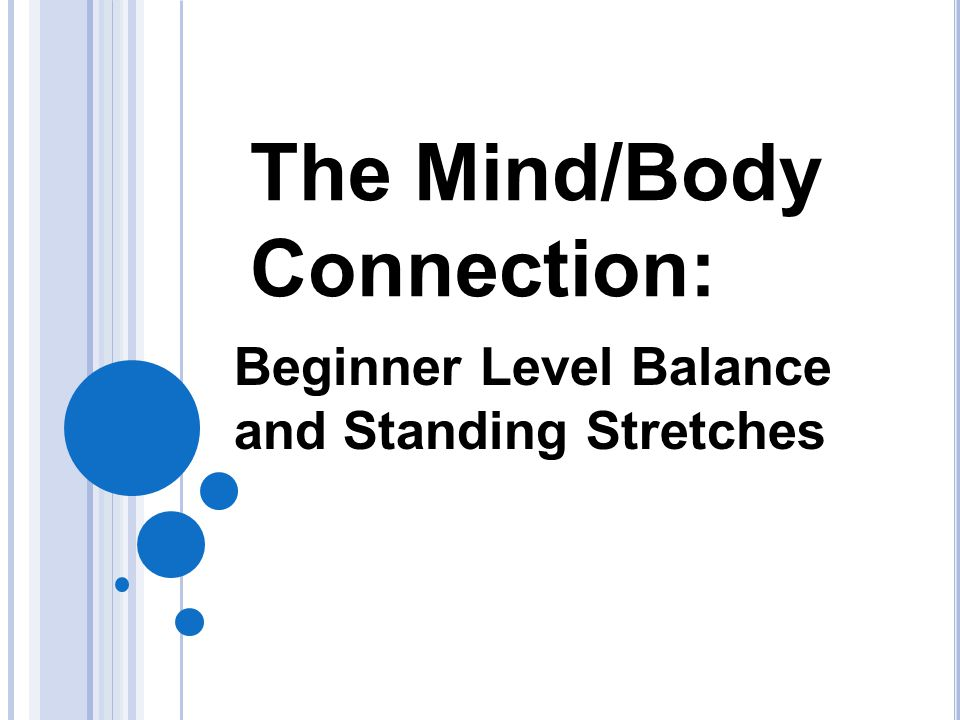 The Mind/Body Connection: Beginner Level Balance and Standing Stretches