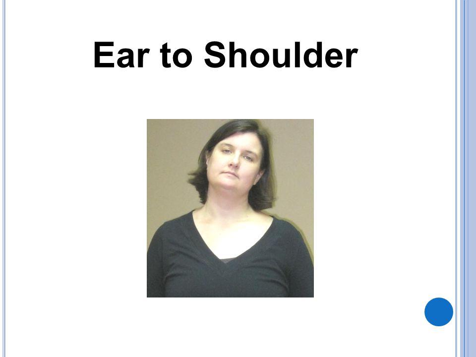 Ear to Shoulder