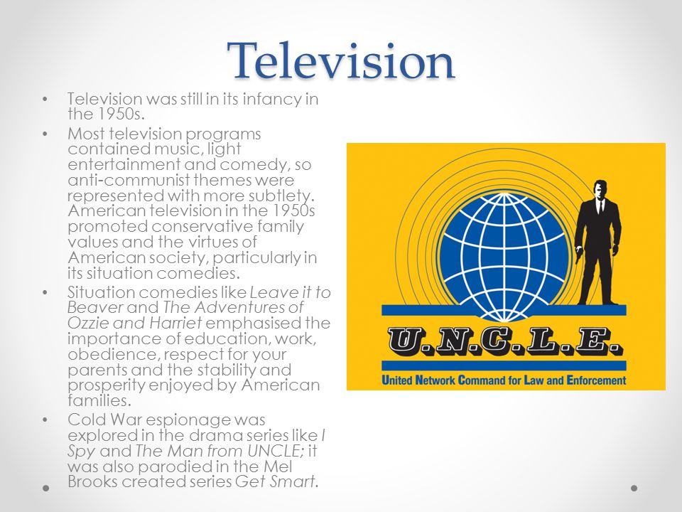 Television Television was still in its infancy in the 1950s. Most television programs contained music, light entertainment and comedy, so anti-communi