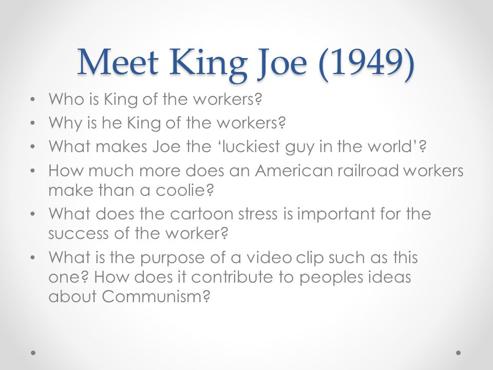 Meet King Joe (1949) Who is King of the workers? Why is he King of the workers? What makes Joe the 'luckiest guy in the world'? How much more does an