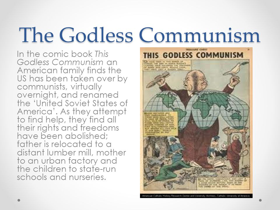 The Godless Communism In the comic book This Godless Communism an American family finds the US has been taken over by communists, virtually overnight,