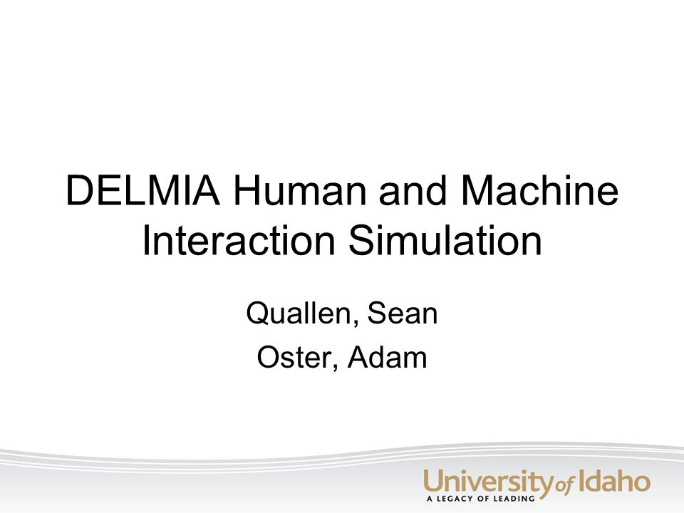 DELMIA Human and Machine Interaction Simulation Quallen, Sean Oster, Adam