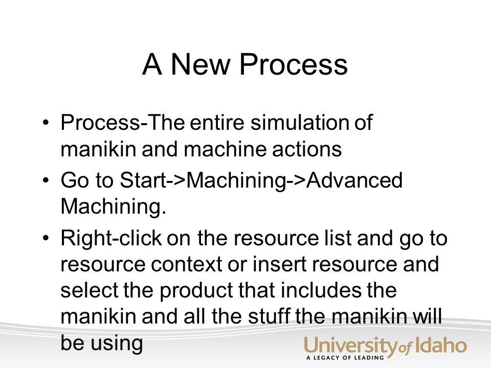 A New Process Process-The entire simulation of manikin and machine actions Go to Start->Machining->Advanced Machining. Right-click on the resource lis