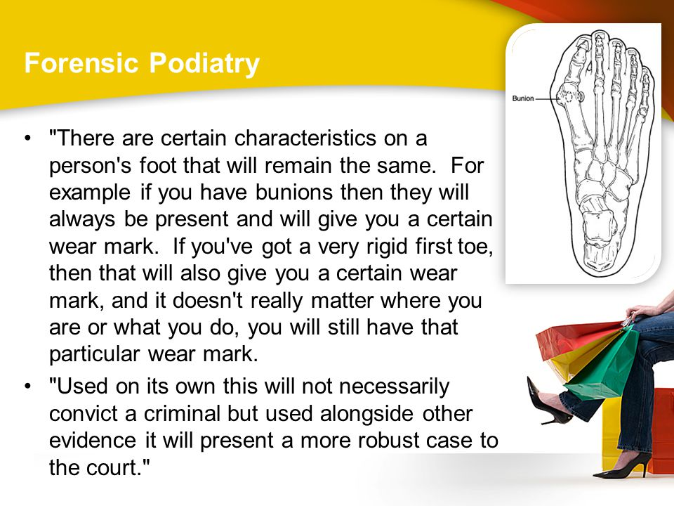Forensic Podiatry There are certain characteristics on a person s foot that will remain the same.