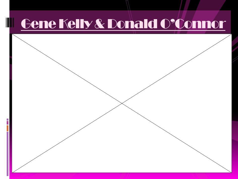 Gene Kelly & Donald O'Connor
