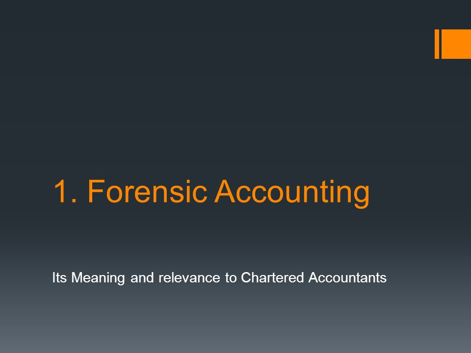Agenda 1. Forensic Accounting and it s meaning and relevance 2.