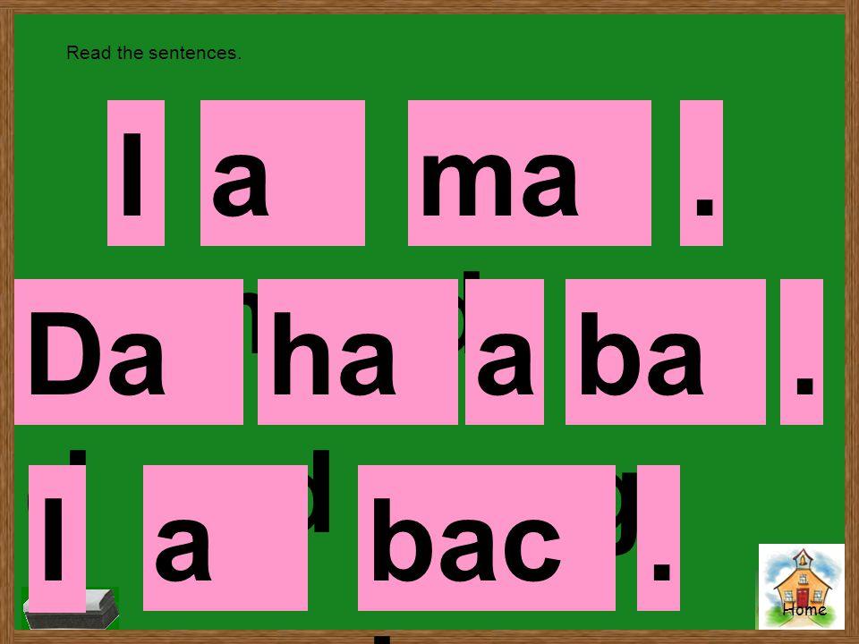 Home ma d Iamam. Read the sentences. ba g ha d Da d a. Iamam bac k.