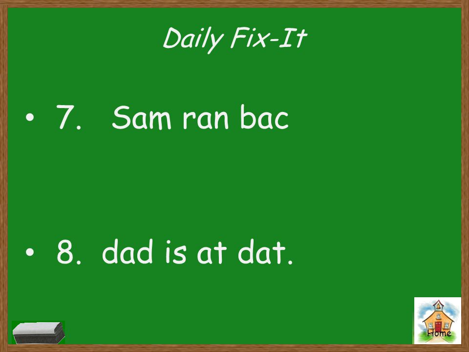 Home Daily Fix-It 7. Sam ran bac 8. dad is at dat.