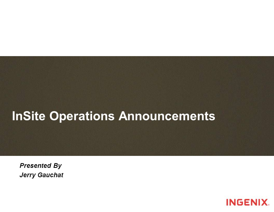 InSite Operations Announcements Presented By Jerry Gauchat