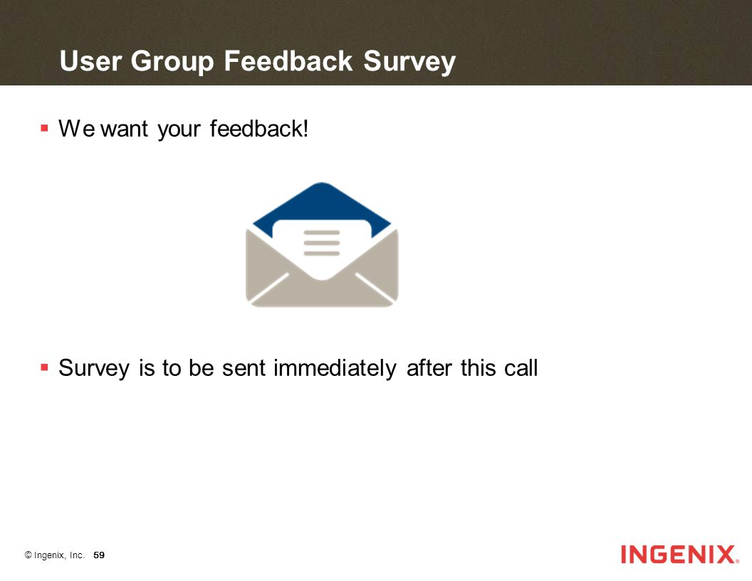 © Ingenix, Inc. 59 User Group Feedback Survey  We want your feedback.