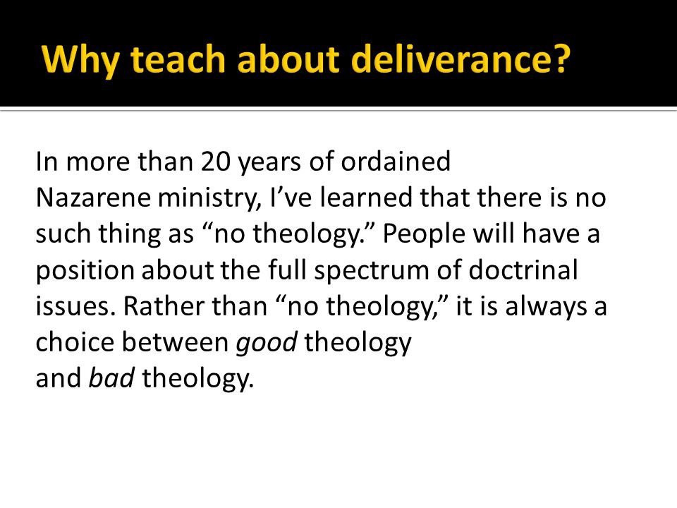 In more than 20 years of ordained Nazarene ministry, I've learned that there is no such thing as no theology. People will have a position about the full spectrum of doctrinal issues.