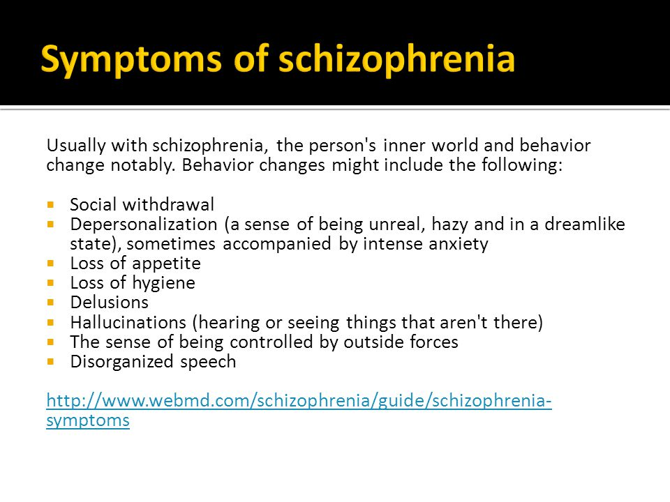 Usually with schizophrenia, the person s inner world and behavior change notably.