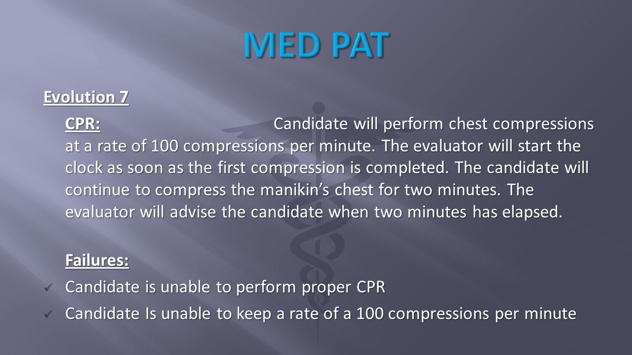 Evolution 7 CPR:Candidate will perform chest compressions at a rate of 100 compressions per minute.