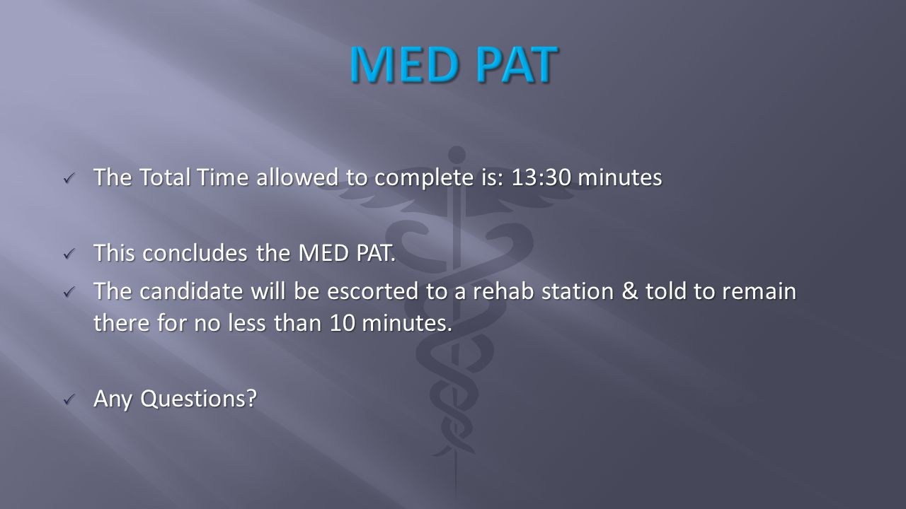  The Total Time allowed to complete is: 13:30 minutes  This concludes the MED PAT.