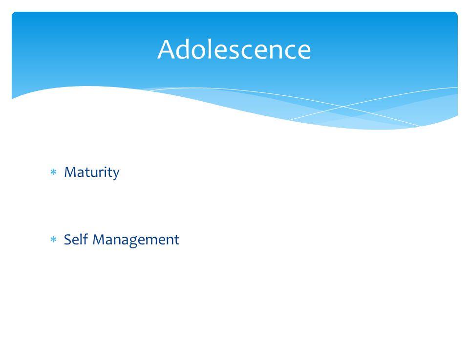  Maturity  Self Management Adolescence