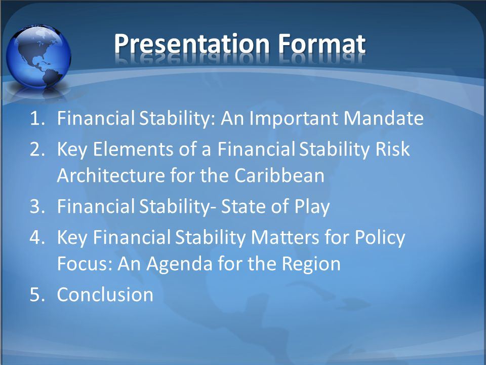 1.Financial Stability: An Important Mandate 2.Key Elements of a Financial Stability Risk Architecture for the Caribbean 3.Financial Stability- State o